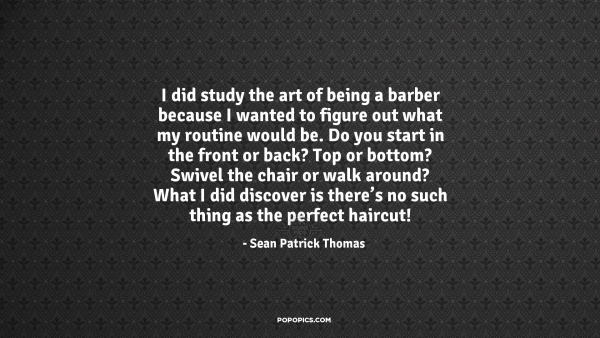 swivel chair quotes office base i did study the art of being a barber because by sean quote patrick thomas