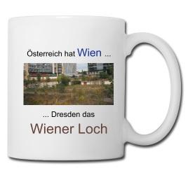 Österreich hat Wien ... Dresden das Wiener Loch