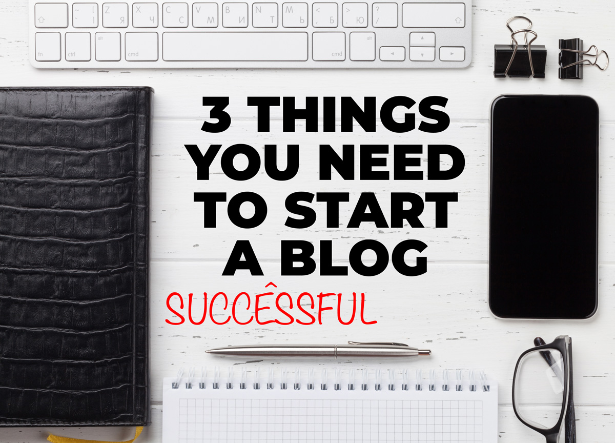 3 Things You Need To Start A Blog
