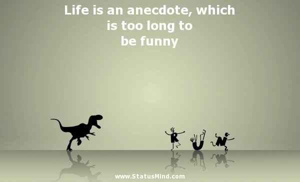 Life Is An Anecdote Which Is Too Long To Be Funny Statusmind Com