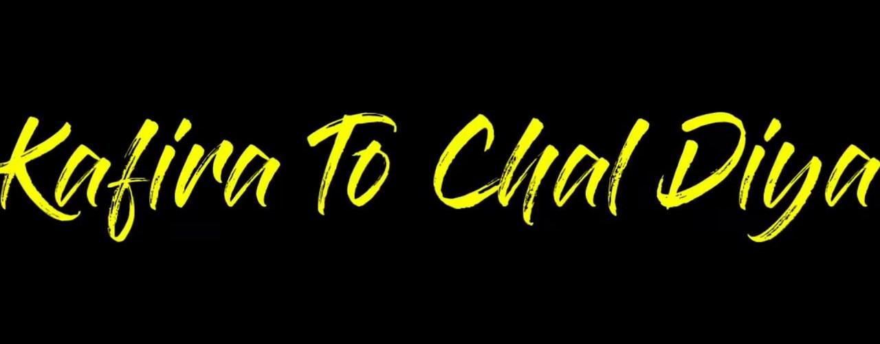 Kafira To Chal Diya Song Status