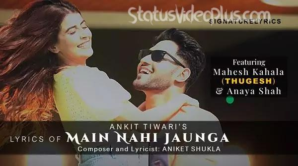 Main Nahi Jaunga Song Ankit Tiwari Download