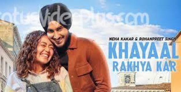 Khyaal Rakhya Kar Song Neha Kakkar Download