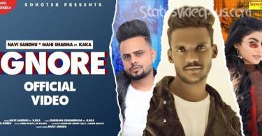 Ignore Song Kaka Navi Sandhu Download Whatsapp Status Video