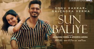 Sun Baliye Song Gajendra Verma Sonu Kakkar Download Status