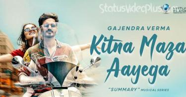 Kitna Maza Aayega Song Gajendra Verma Download Status Video