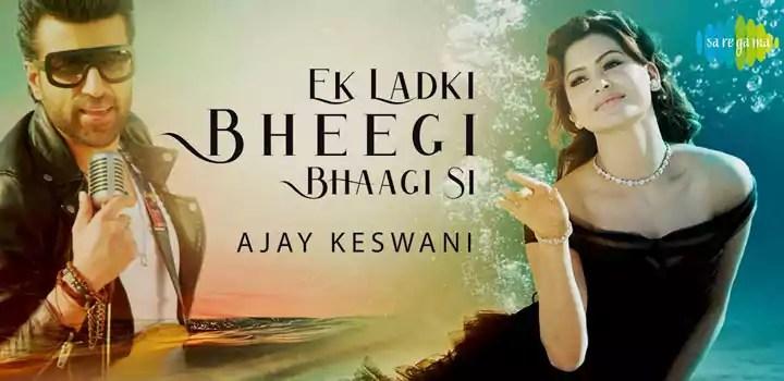 Ek Ladki Bheegi Bhagi Si Song Ajay Keswani Download