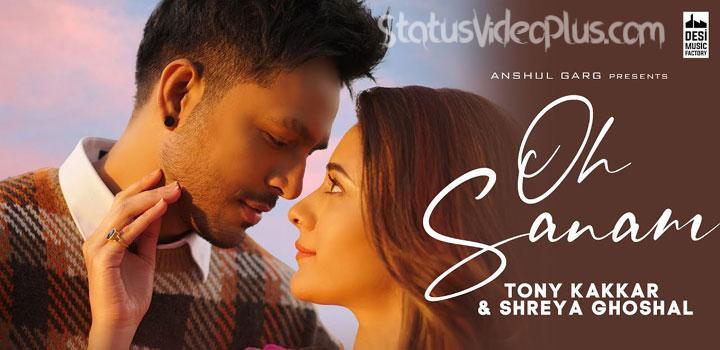 Oh Sanam Song Tony Kakkar Shreya Ghoshal Download Whatsapp Status Video