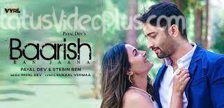 Baarish-Ban-Jaana-Song-Payal-Dev-Stebin-Ben-Download-Status-Video