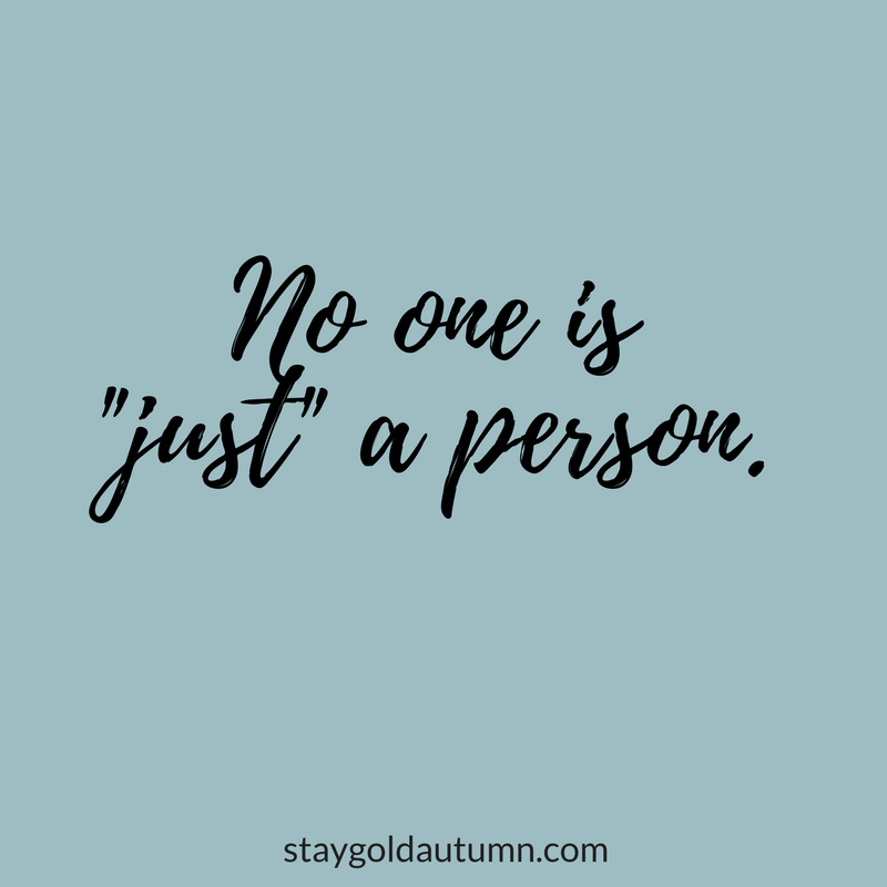 """No one is a """"just"""" a person 