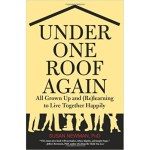 Under One Roof Again: All Grown Up and (Re)Learning to Live Together Happily book cover