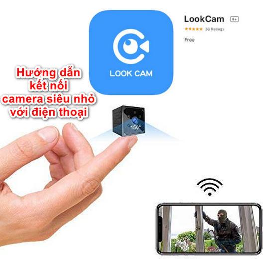 Hướng dẫn cách kết nối camera mini siêu nhỏ với điện thoại bằng ứng dụng LookCam