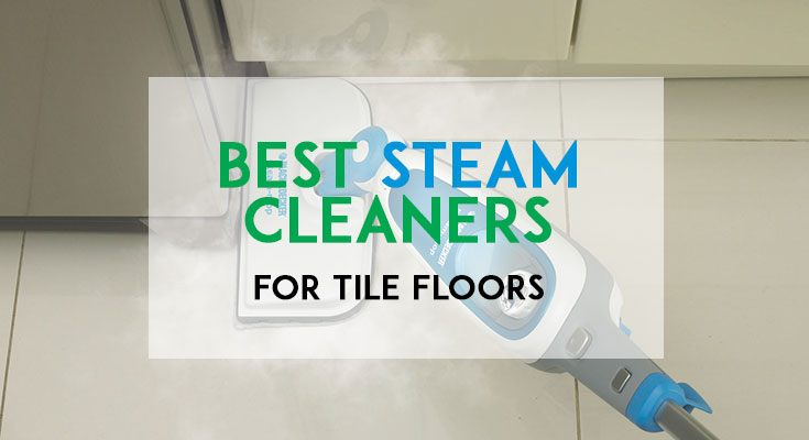 What is the best steam cleaner for tile floors 2017 UPDATE