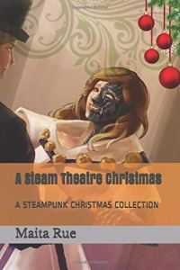 A Steam Theatre Christmas: A STEAMPUNK CHRISTMAS COLLECTION (Tales from the Steam Theatre)