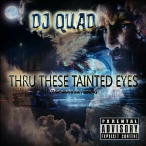 DJ Quad-Thru These Tainted Eyes
