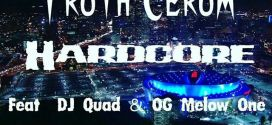 Truth Cerum – Hardcore feat DJ Quad & OG Melow One