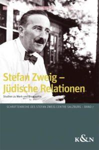 Stefan Zweig Jüdische Relationen. Studien zu Werk und Biographie. Schriftenreihe des Stefan Zweig Centre Salzburg, Bd. 7.