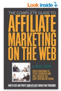 The Complete Guide to Affiliate Marketing on the Web: How to Use and Profit from Affiliate Marketing Programs de Bruce C Brown