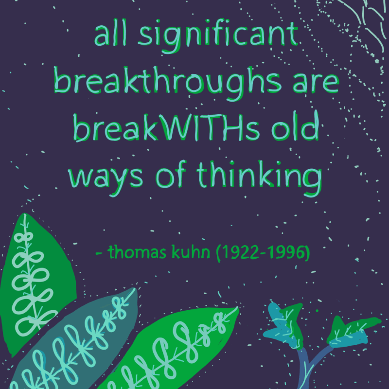all significant breakthroughs are breakWITHS old ways of thinking