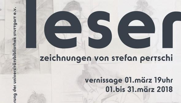 """Plakat zur Ausstellung """"LESER"""" Zeichnungen von Stefan Pertschi - Vernissage 01.03.2018 Universitätsbibliothek Stuttgart Stadtmitte"""