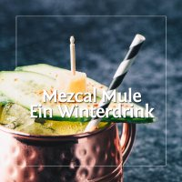 Mezcal Mule • A Perfect Winter Cocktail