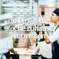 10 Dinge, die wir Köche in der Kurzarbeitszeit vermissen werden