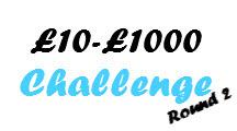 £10-£1000 Challenge Round 2