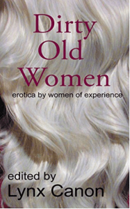 Dirty Old Women:  Erotica by Women of Experience 1