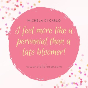 "Quote from Michela Di Carlo ""I feel more like a perennial than a late bloomer"" on a graphic pink background"
