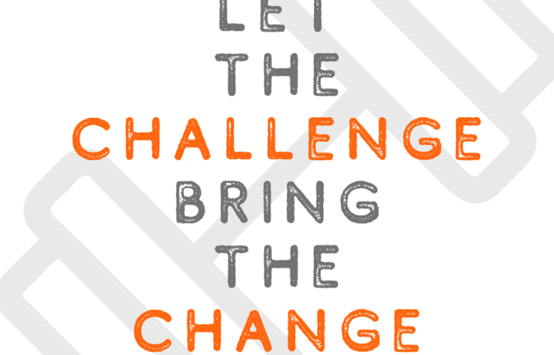 Let the Challenge Bring the Change