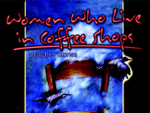 Women Who Live in Coffee shops and other stories