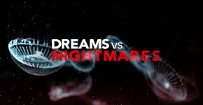 Dreams vs. Nightmares