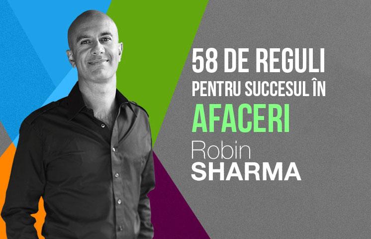 58 de reguli pentru succesul in afaceri de la Robin Sharma