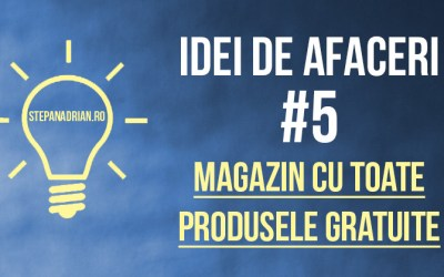 """Idei de afaceri: """"Magazin cu toate produsele GRATUITE"""" – #5"""