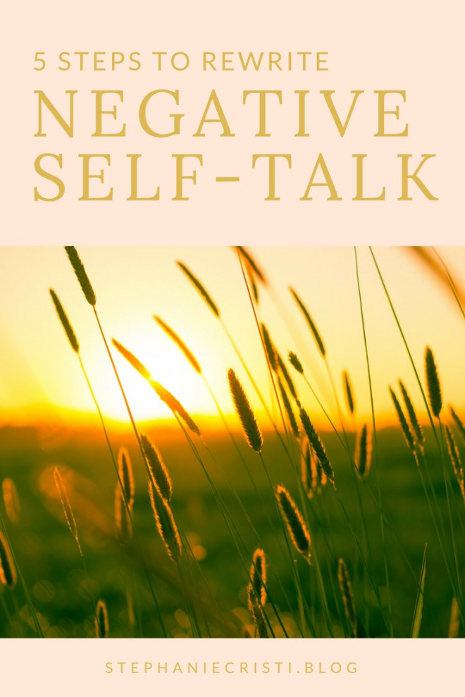 5 Steps To Rewriting Negative Self-Talk