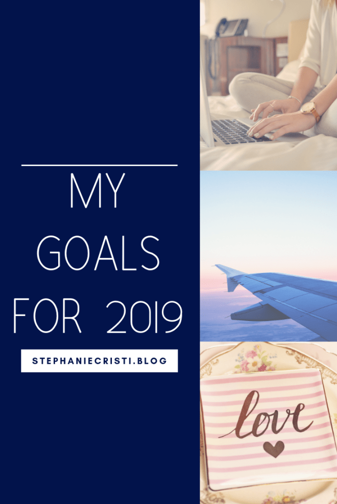 StephanieCristi shares her personal, blogging, and professional goals for 2019 as a Millenial woman changing career paths at 27 years old. #goals #resolutions #blogginggoals #travelgoals