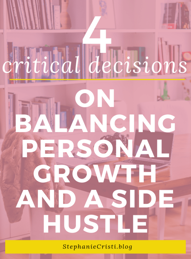 Balancing Personal Growth and a Side Hustle: 4 Critical Life Decisions