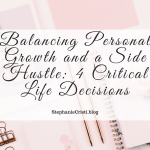 Balancing personal growth and a side hustle can sometimes prove difficult. With that in mind, here are some of the self care decisions that many of us may need to face sooner or later in our lives.
