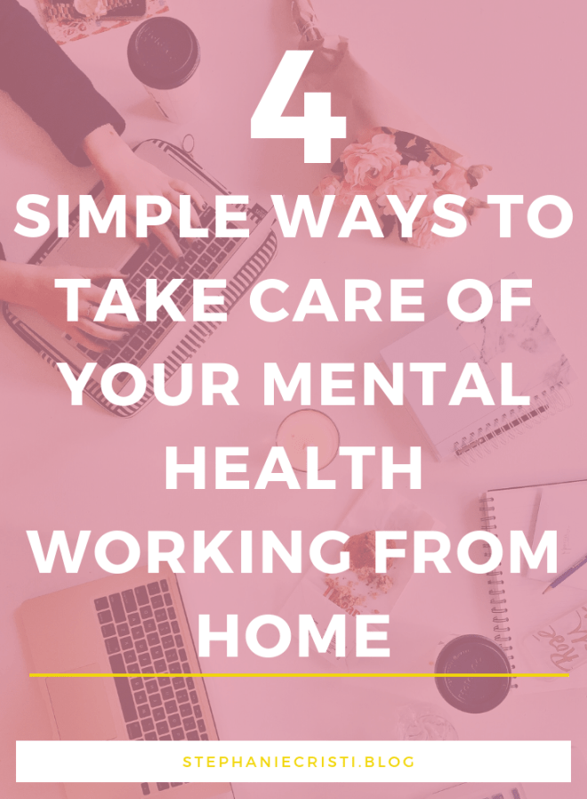 4 Simple Ways To Take Care Of Your Mental Health Working From Home