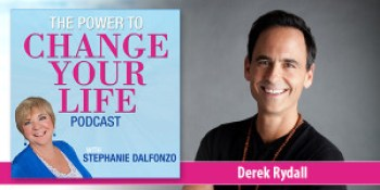 Power to Change Your Life with Derek Rydall