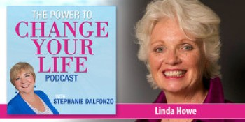 The Power to Change Your Life With Linda Howe