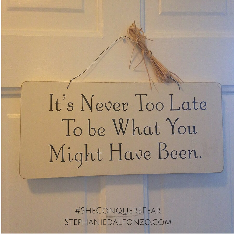 Its Never Too Late Quote Stephanie Dalfonzo