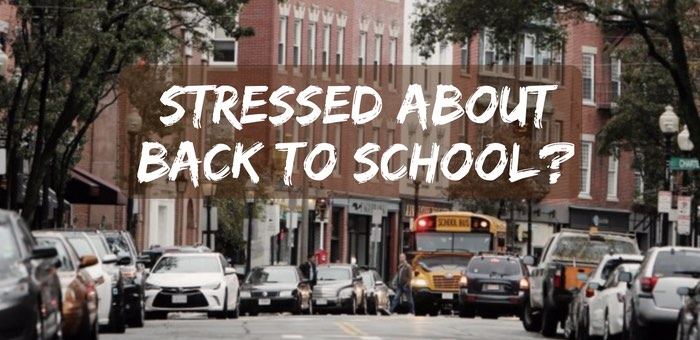Stressed about Back to School?