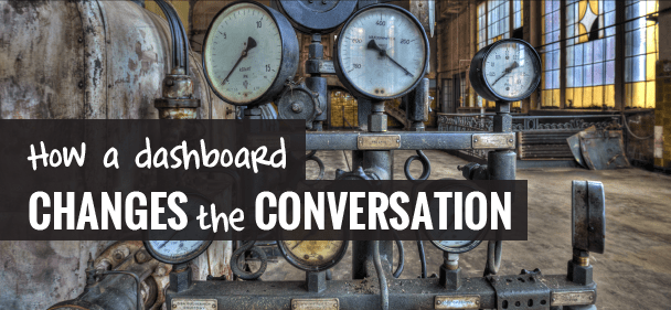 How a Dashboard Changes the Conversation