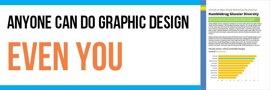 Anyone Can Do Graphic Design, Even You