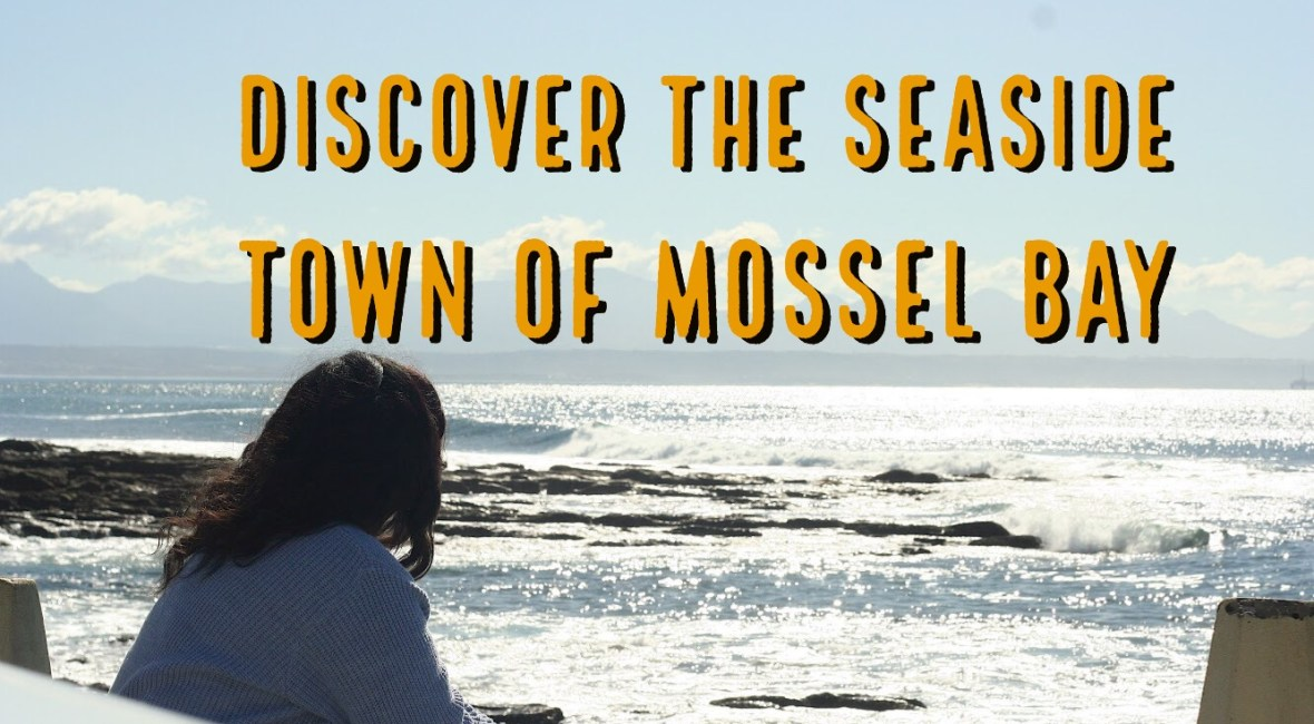 Discover the seaside Mossel Bay and its surroundings in only 4 days (Part 1)