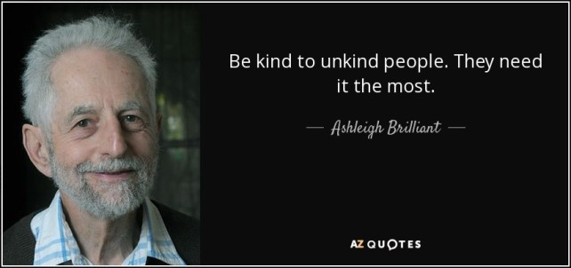 quote-be-kind-to-unkind-people-they-need-it-the-most-ashleigh-brilliant-39-17-46