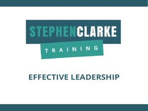 Stephen Clarke Training - Effective Leadership