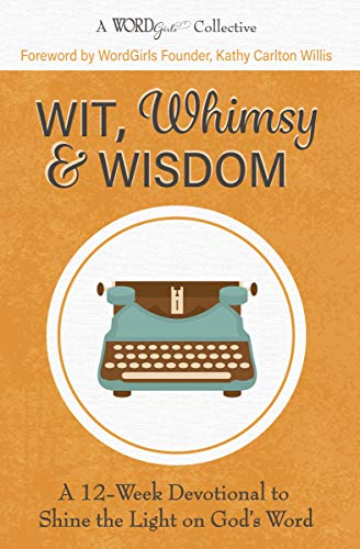 Wit, Whimsy & Wisdom: A 12-Week Devotional to Shine the Light on God's Word (A WordGirls Collective)