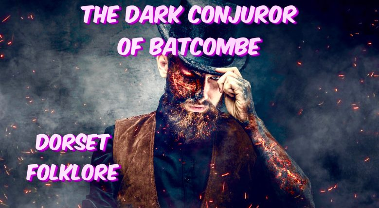 The Dark Conjuror of Batcombe | Dorset Folklore